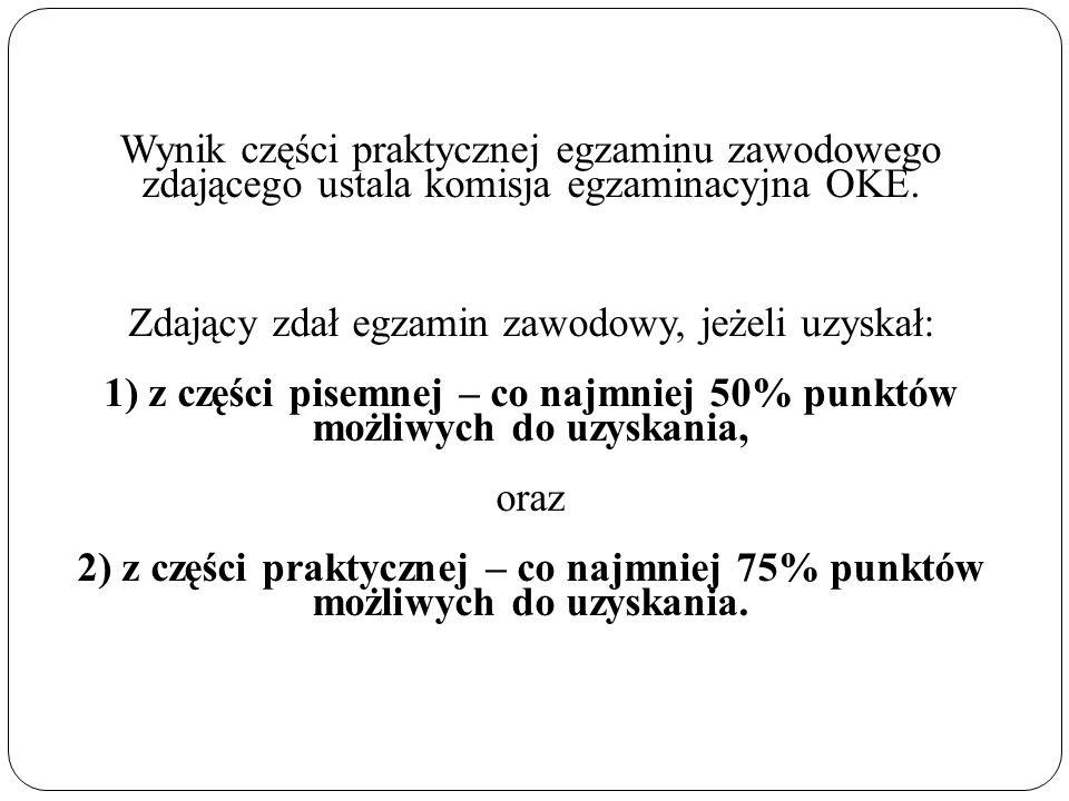 Wynik części praktycznej egzaminu zawodowego zdającego ustala komisja egzaminacyjna OKE. Zdający zdał egzamin zawodowy, jeżeli uzyskał: 1) z części pi