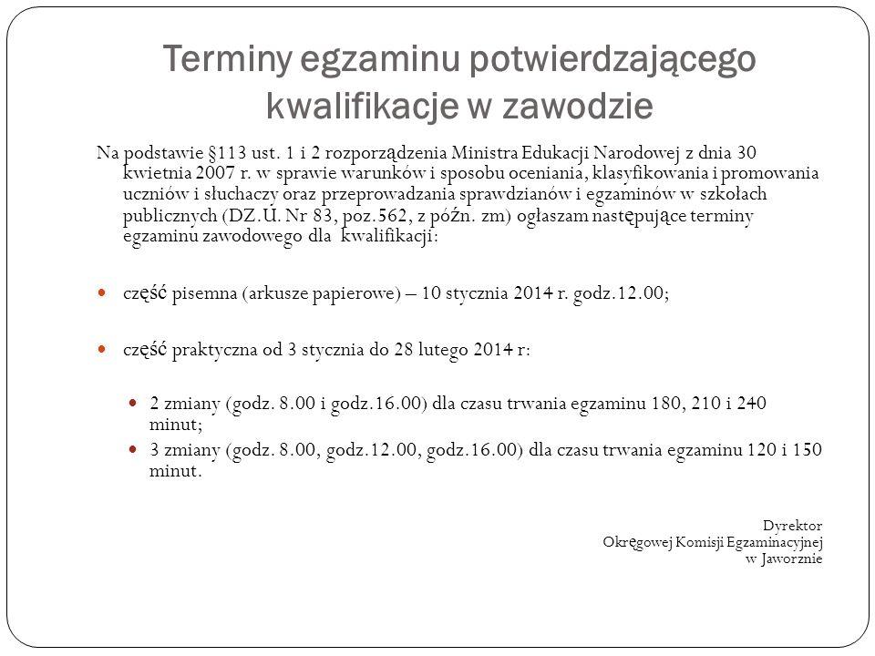 Terminy egzaminu potwierdzającego kwalifikacje w zawodzie Na podstawie §113 ust. 1 i 2 rozporz ą dzenia Ministra Edukacji Narodowej z dnia 30 kwietnia