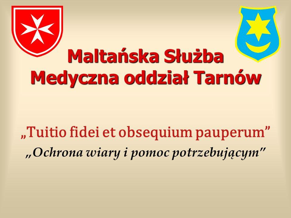 Maltańska Służba Medyczna oddział Tarnów Tuitio fidei et obsequium pauperum Ochrona wiary i pomoc potrzebującym