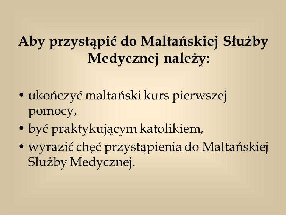 Aby przystąpić do Maltańskiej Służby Medycznej należy: ukończyć maltański kurs pierwszej pomocy, być praktykującym katolikiem, wyrazić chęć przystąpie