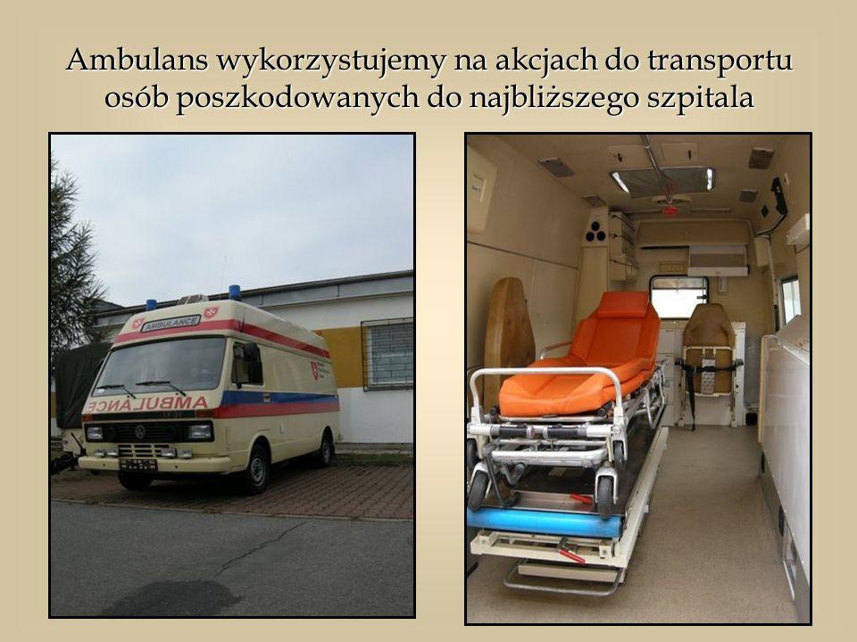 Ambulans wykorzystujemy na akcjach do transportu osób poszkodowanych do najbliższego szpitala