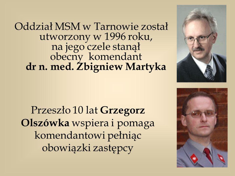 Oddział MSM w Tarnowie został utworzony w 1996 roku, na jego czele stanął obecny komendant dr n. med. Zbigniew Martyka Przeszło 10 lat Grzegorz Olszów