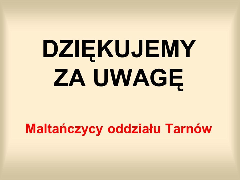 DZIĘKUJEMY ZA UWAGĘ Maltańczycy oddziału Tarnów