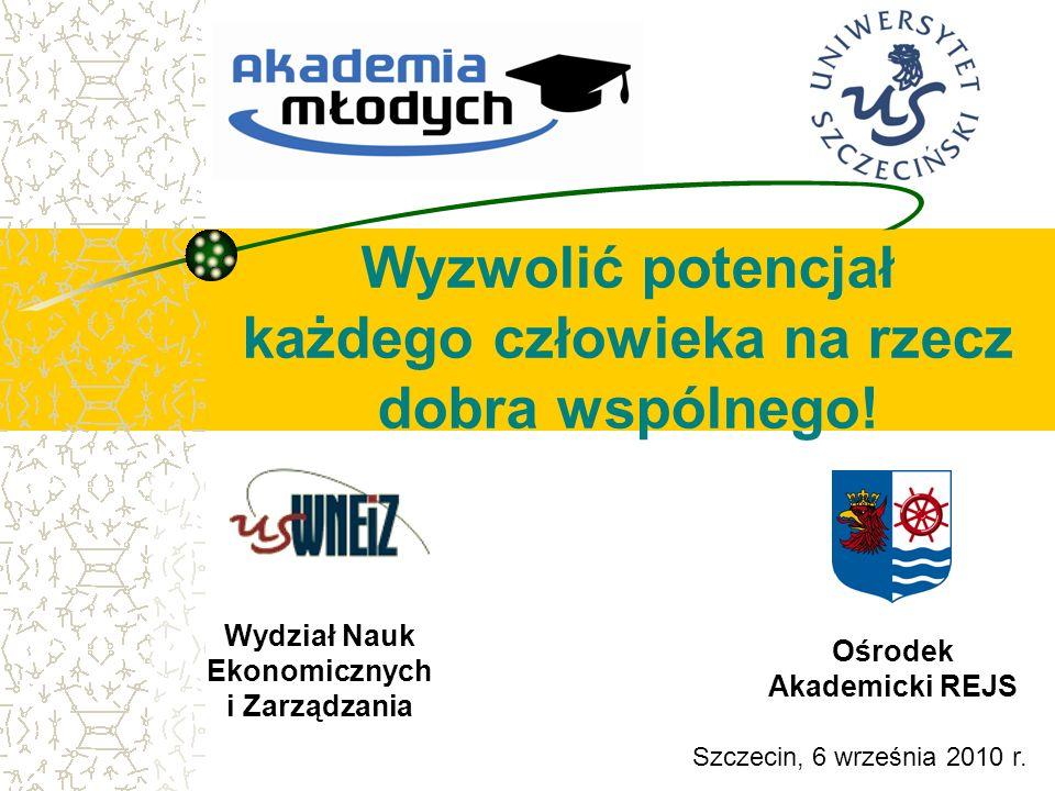 Wyzwolić potencjał każdego człowieka na rzecz dobra wspólnego! Szczecin, 6 września 2010 r. Wydział Nauk Ekonomicznych i Zarządzania Ośrodek Akademick