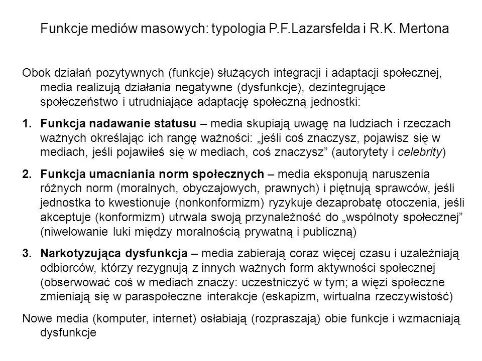 Funkcje mediów masowych: typologia P.F.Lazarsfelda i R.K. Mertona Obok działań pozytywnych (funkcje) służących integracji i adaptacji społecznej, medi