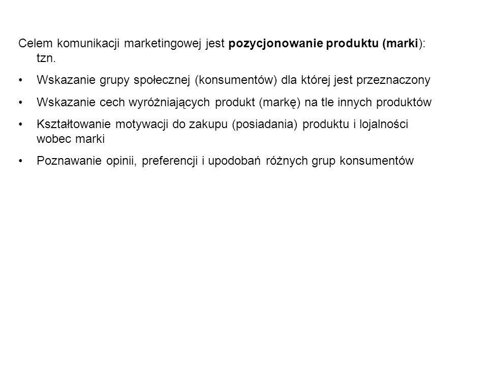 Celem komunikacji marketingowej jest pozycjonowanie produktu (marki): tzn. Wskazanie grupy społecznej (konsumentów) dla której jest przeznaczony Wskaz