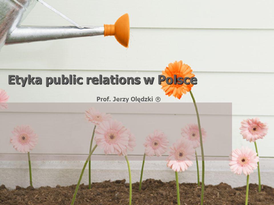 Etyka w Public Relations – prof. Jerzy OlędzkiLuty 2009 Etyka public relations w Polsce Prof. Jerzy Olędzki ®