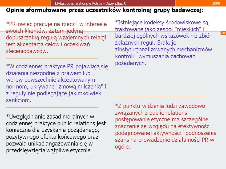 10 Etyka public relations w Polsce – Jerzy Olędzki2009 Opinie sformułowane przez uczestników kontrolnej grupy badawczej: *PR-owiec pracuje na rzecz i