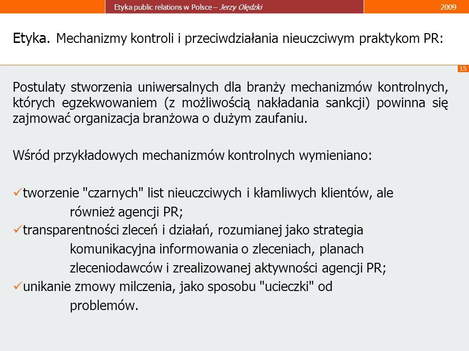 15 Etyka public relations w Polsce – Jerzy Olędzki2009 Etyka. Mechanizmy kontroli i przeciwdziałania nieuczciwym praktykom PR: Postulaty stworzenia un
