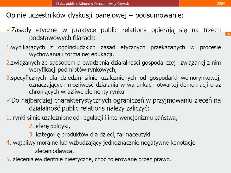 16 Etyka public relations w Polsce – Jerzy Olędzki2009 Opinie uczestników dyskusji panelowej – podsumowanie: Zasady etyczne w praktyce public relation