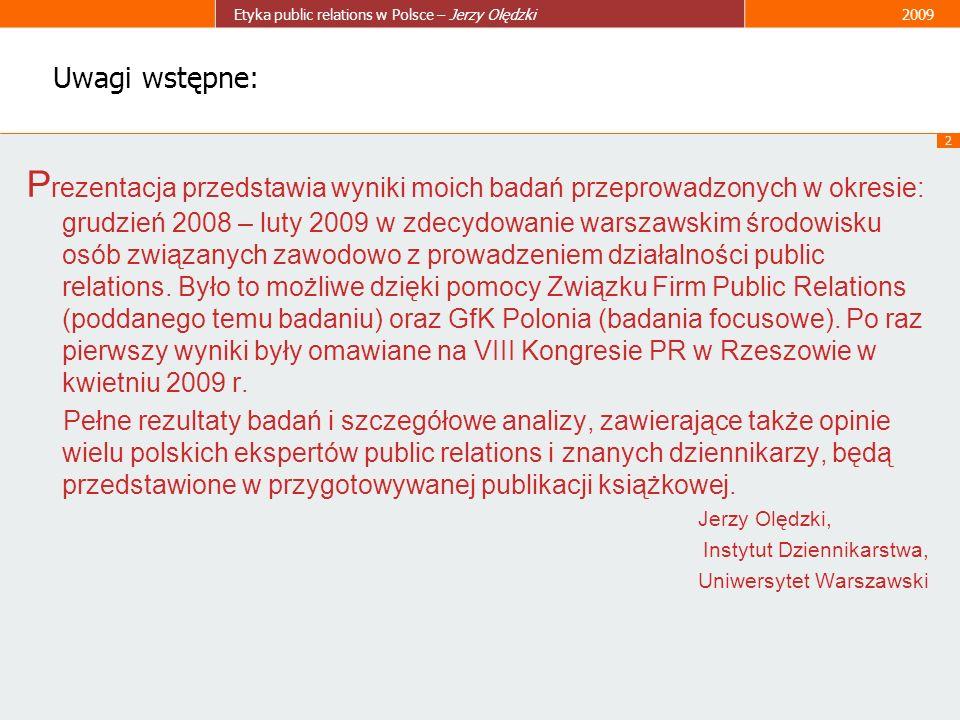 13 Etyka public relations w Polsce – Jerzy Olędzki2009 Spory o definicje public relations: Najprostsza i najbardziej popularna definicja PR traktuje public relations jako jeden z elementów marketingowej mieszanki promocyjnej (promotion-mix), jako jedno z narzędzi służących wspieraniu efektywności przedsięwzięć biznesowych.
