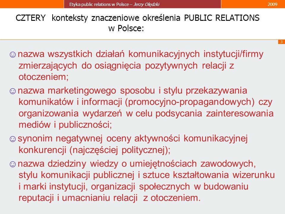 3 Etyka public relations w Polsce – Jerzy Olędzki2009 CZTERY konteksty znaczeniowe określenia PUBLIC RELATIONS w Polsce: nazwa wszystkich działań komu