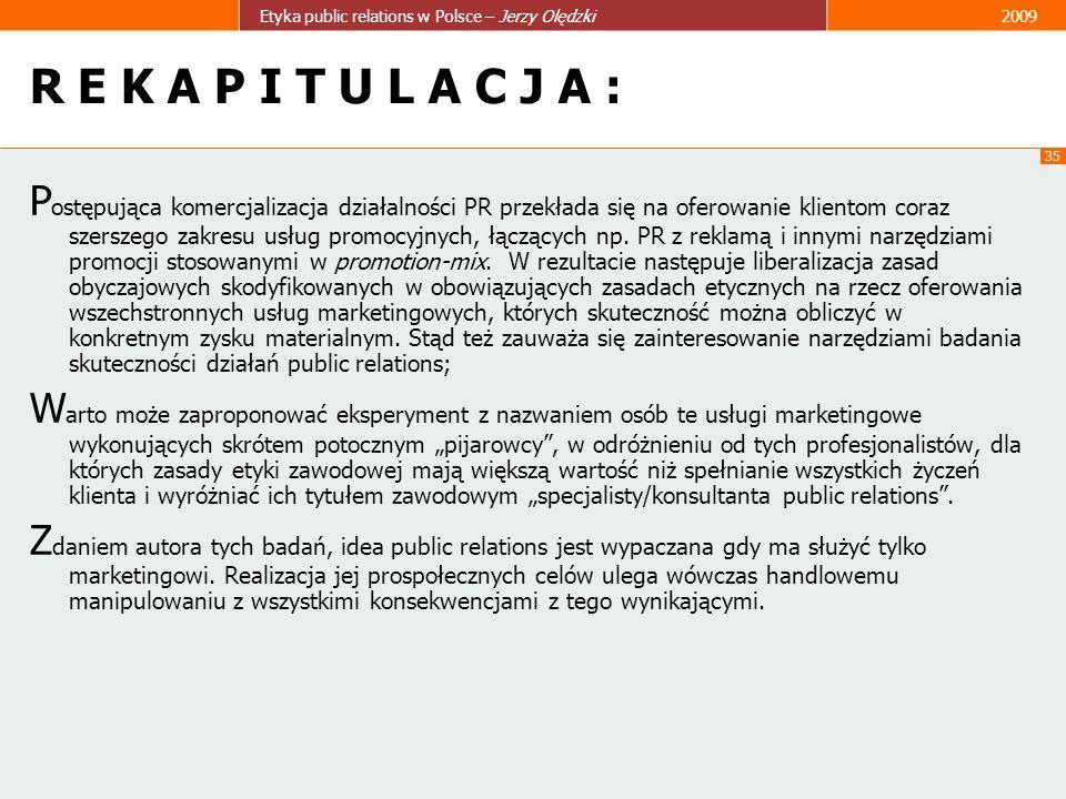 35 Etyka public relations w Polsce – Jerzy Olędzki2009 R E K A P I T U L A C J A : P ostępująca komercjalizacja działalności PR przekłada się na ofero