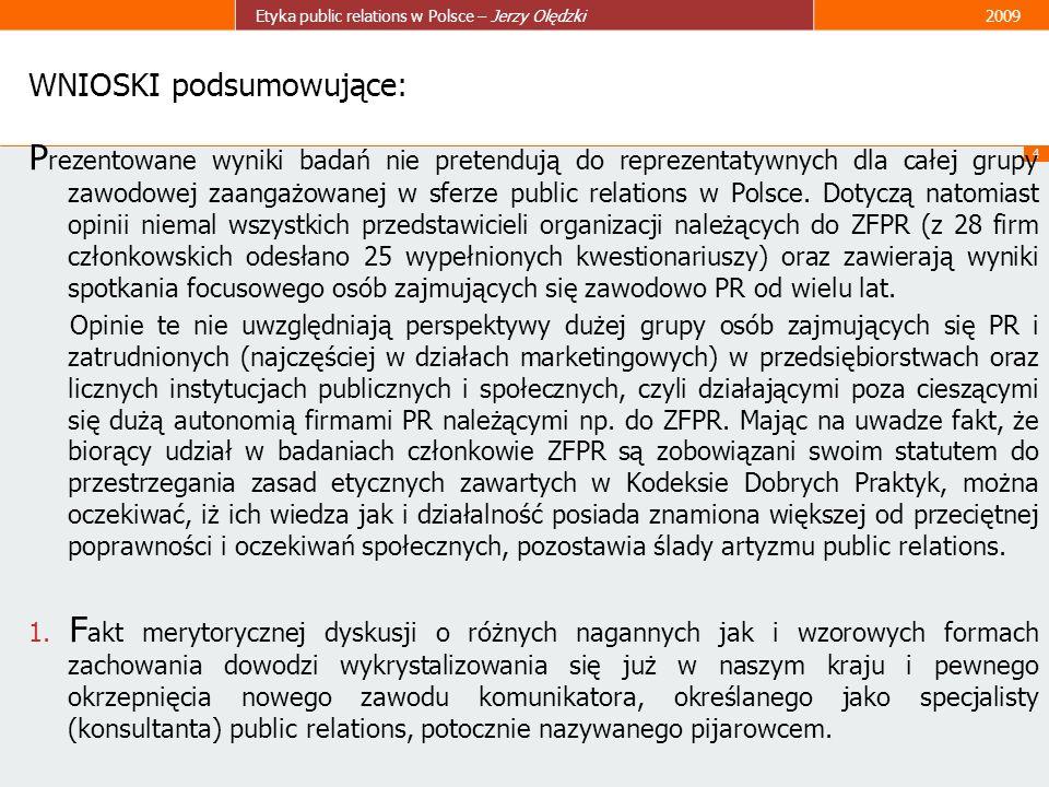 4 Etyka public relations w Polsce – Jerzy Olędzki2009 WNIOSKI podsumowujące: P rezentowane wyniki badań nie pretendują do reprezentatywnych dla całej