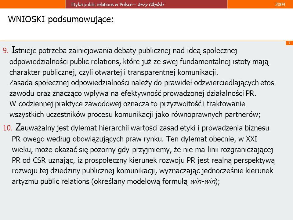 7 Etyka public relations w Polsce – Jerzy Olędzki2009 WNIOSKI podsumowujące: 9. I stnieje potrzeba zainicjowania debaty publicznej nad ideą społecznej