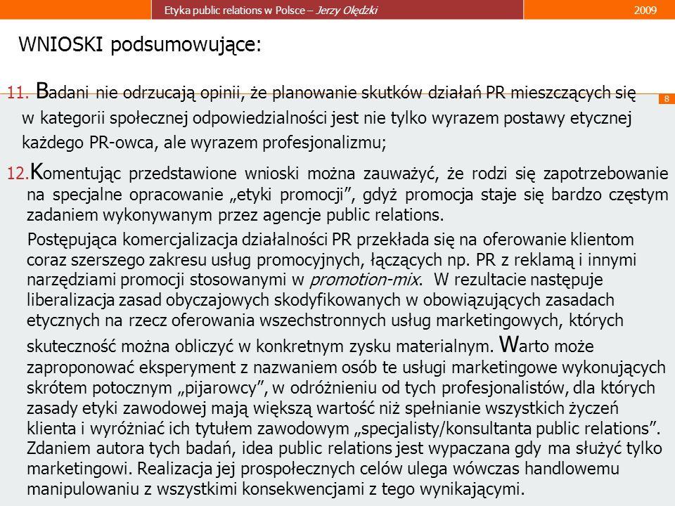 8 Etyka public relations w Polsce – Jerzy Olędzki2009 WNIOSKI podsumowujące: 11. B adani nie odrzucają opinii, że planowanie skutków działań PR mieszc