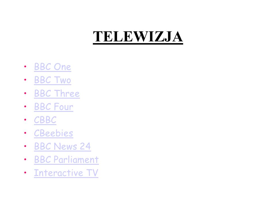 TELEWIZJA BBC One BBC Two BBC Three BBC Four CBBC CBeebies BBC News 24 BBC Parliament Interactive TV