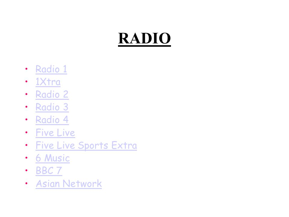 RADIO Radio 1 1Xtra Radio 2 Radio 3 Radio 4 Five Live Five Live Sports Extra 6 Music BBC 7 Asian Network