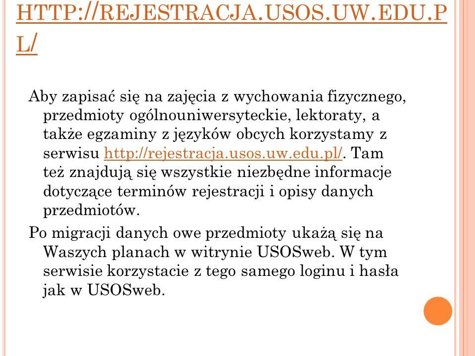 HTTP :// REJESTRACJA. USOS. UW. EDU. P L / Aby zapisać się na zajęcia z wychowania fizycznego, przedmioty ogólnouniwersyteckie, lektoraty, a także egz