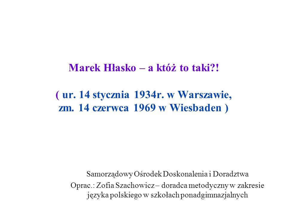 Współcześni historycy o twórczości Marka Hłaski W prozie Hłaski ucieleśniała się buntownicza strona postawy pokolenia 56.