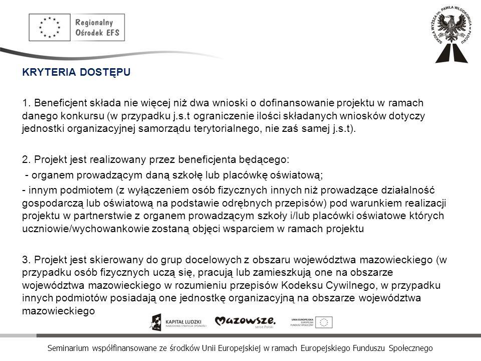 Seminarium współfinansowane ze środków Unii Europejskiej w ramach Europejskiego Funduszu Społecznego KRYTERIA DOSTĘPU 1. Beneficjent składa nie więcej