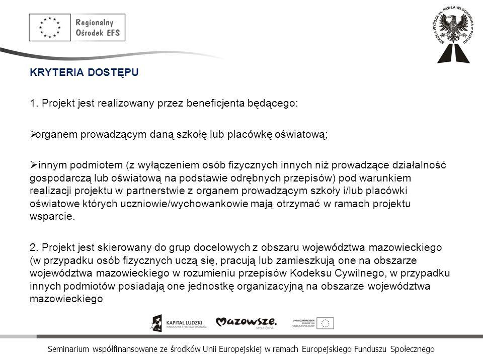 Seminarium współfinansowane ze środków Unii Europejskiej w ramach Europejskiego Funduszu Społecznego KRYTERIA DOSTĘPU 1. Projekt jest realizowany prze
