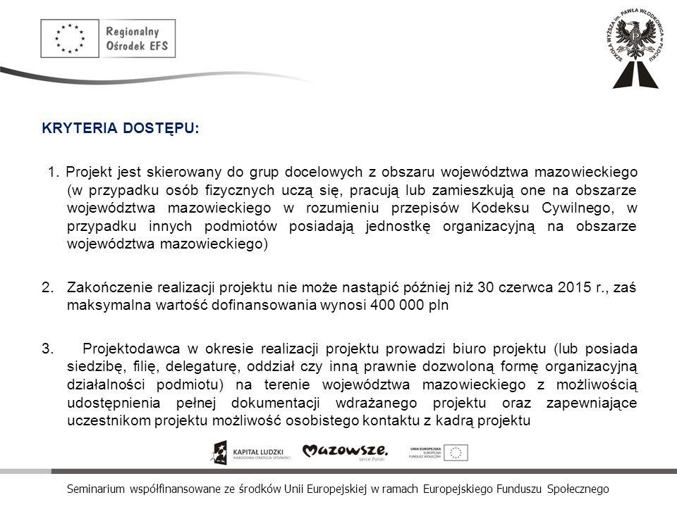 Seminarium współfinansowane ze środków Unii Europejskiej w ramach Europejskiego Funduszu Społecznego KRYTERIA DOSTĘPU: 1. Projekt jest skierowany do g