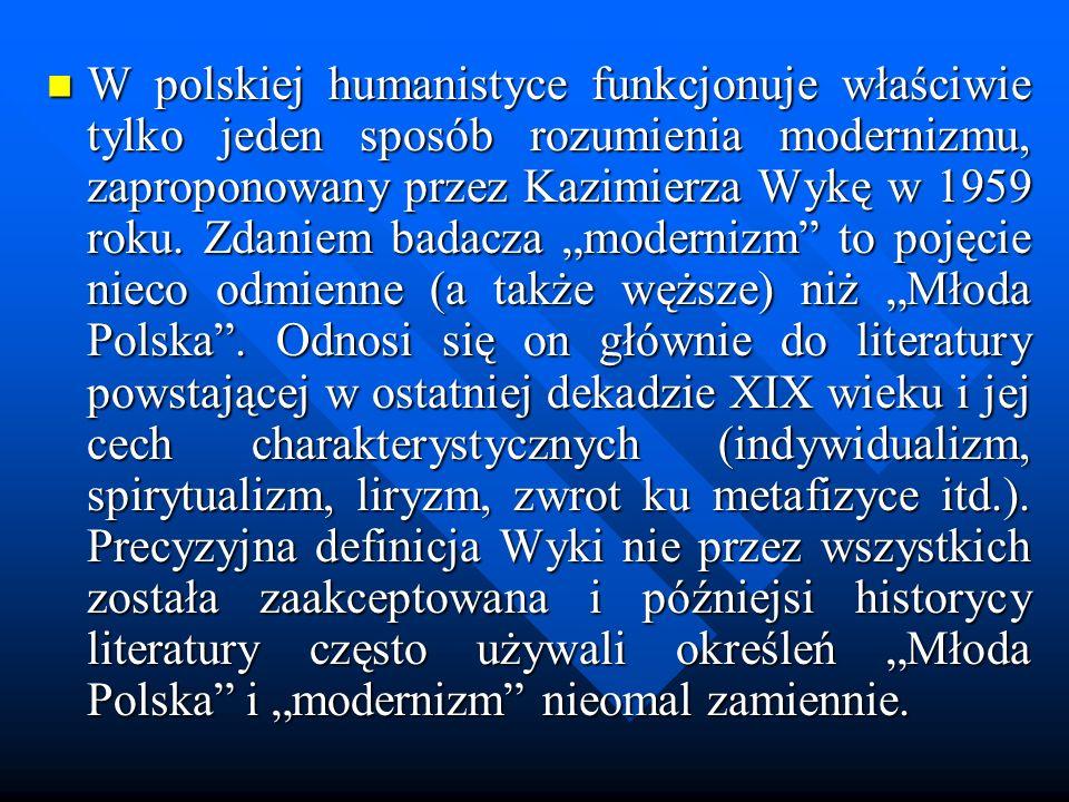 W polskiej humanistyce funkcjonuje właściwie tylko jeden sposób rozumienia modernizmu, zaproponowany przez Kazimierza Wykę w 1959 roku. Zdaniem badacz