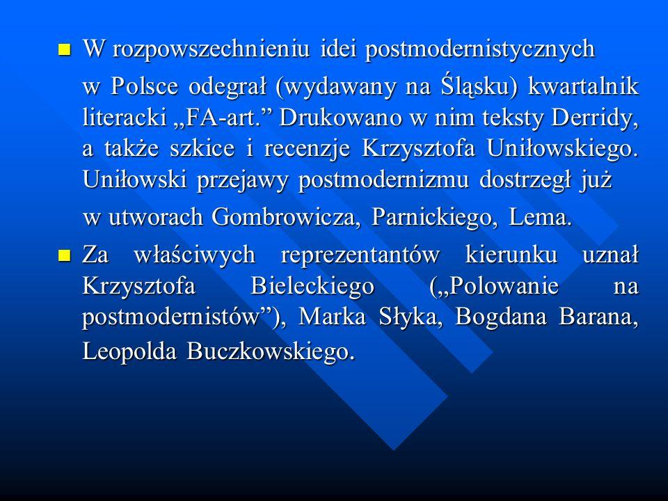 W rozpowszechnieniu idei postmodernistycznych W rozpowszechnieniu idei postmodernistycznych w Polsce odegrał (wydawany na Śląsku) kwartalnik literacki