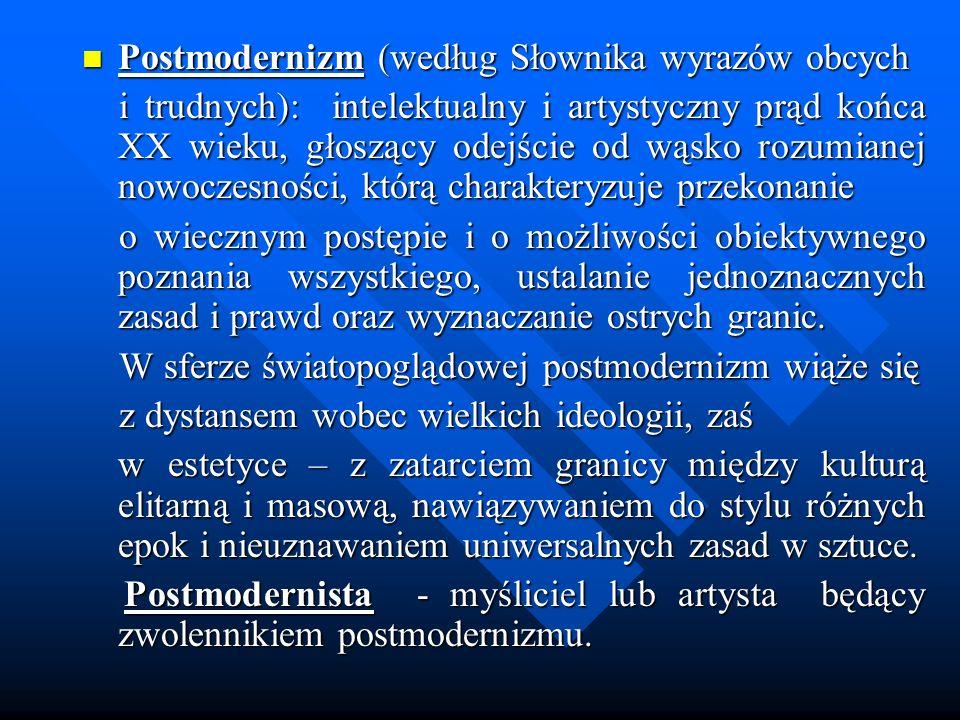 Postmodernizm (według Słownika wyrazów obcych Postmodernizm (według Słownika wyrazów obcych i trudnych): intelektualny i artystyczny prąd końca XX wie