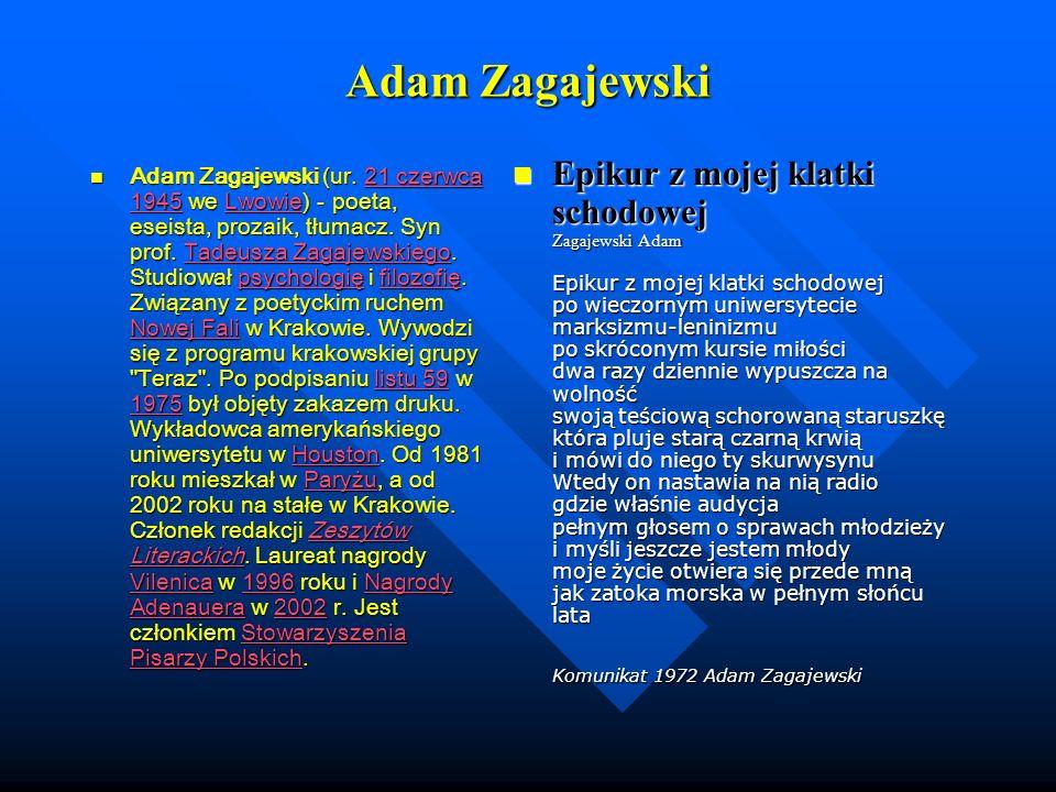 Adam Zagajewski Adam Zagajewski (ur. 21 czerwca 1945 we Lwowie) - poeta, eseista, prozaik, tłumacz. Syn prof. Tadeusza Zagajewskiego. Studiował psycho