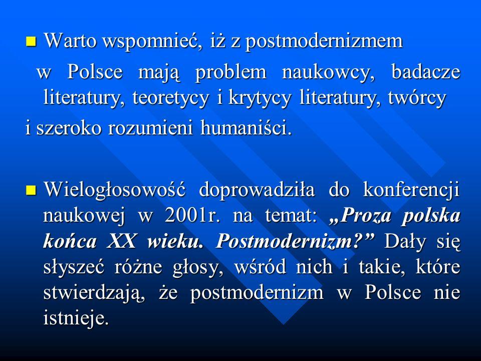 Warto wspomnieć, iż z postmodernizmem Warto wspomnieć, iż z postmodernizmem w Polsce mają problem naukowcy, badacze literatury, teoretycy i krytycy li