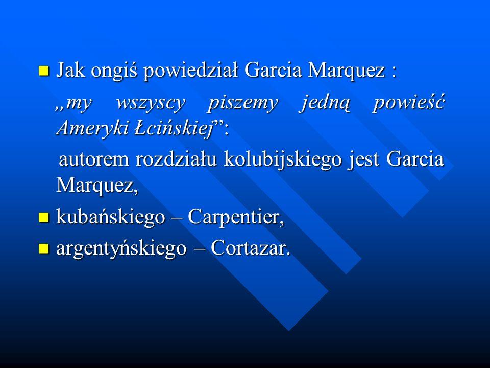 Jak ongiś powiedział Garcia Marquez : Jak ongiś powiedział Garcia Marquez : my wszyscy piszemy jedną powieść Ameryki Łcińskiej: my wszyscy piszemy jed
