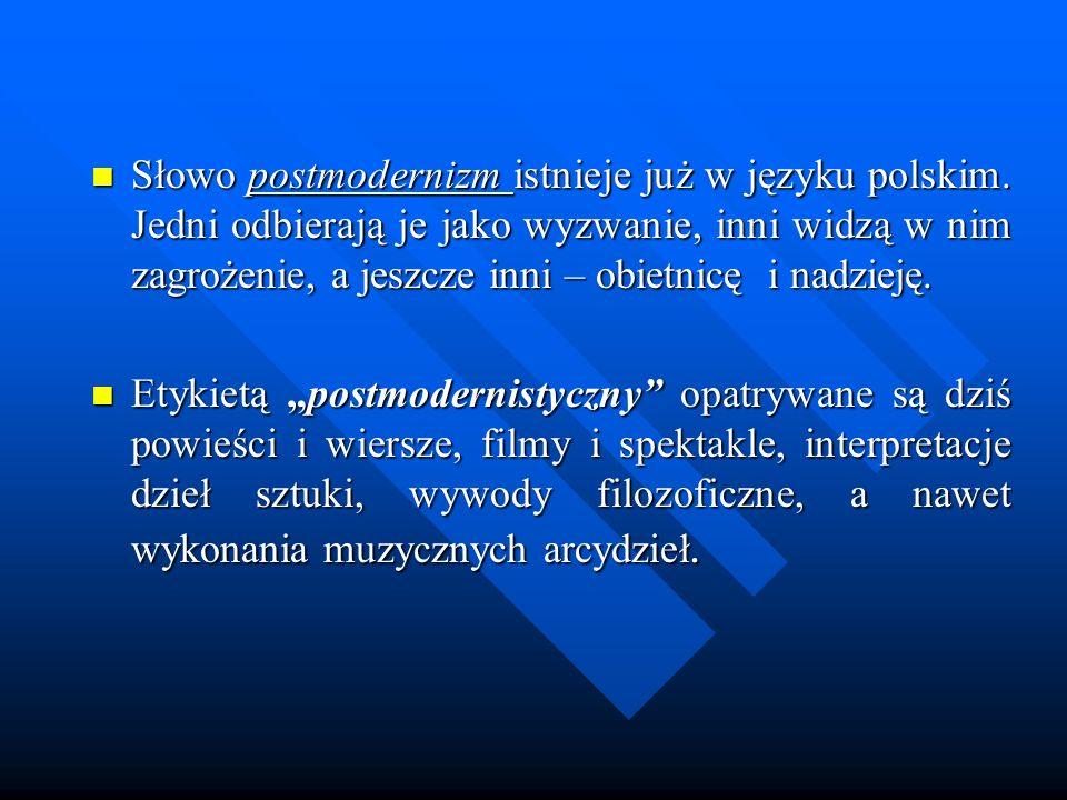 Słowo postmodernizm istnieje już w języku polskim. Jedni odbierają je jako wyzwanie, inni widzą w nim zagrożenie, a jeszcze inni – obietnicę i nadziej