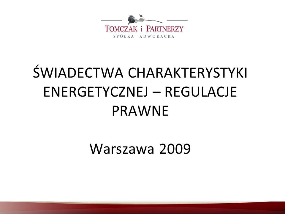 ŚWIADECTWA CHARAKTERYSTYKI ENERGETYCZNEJ – REGULACJE PRAWNE Warszawa 2009
