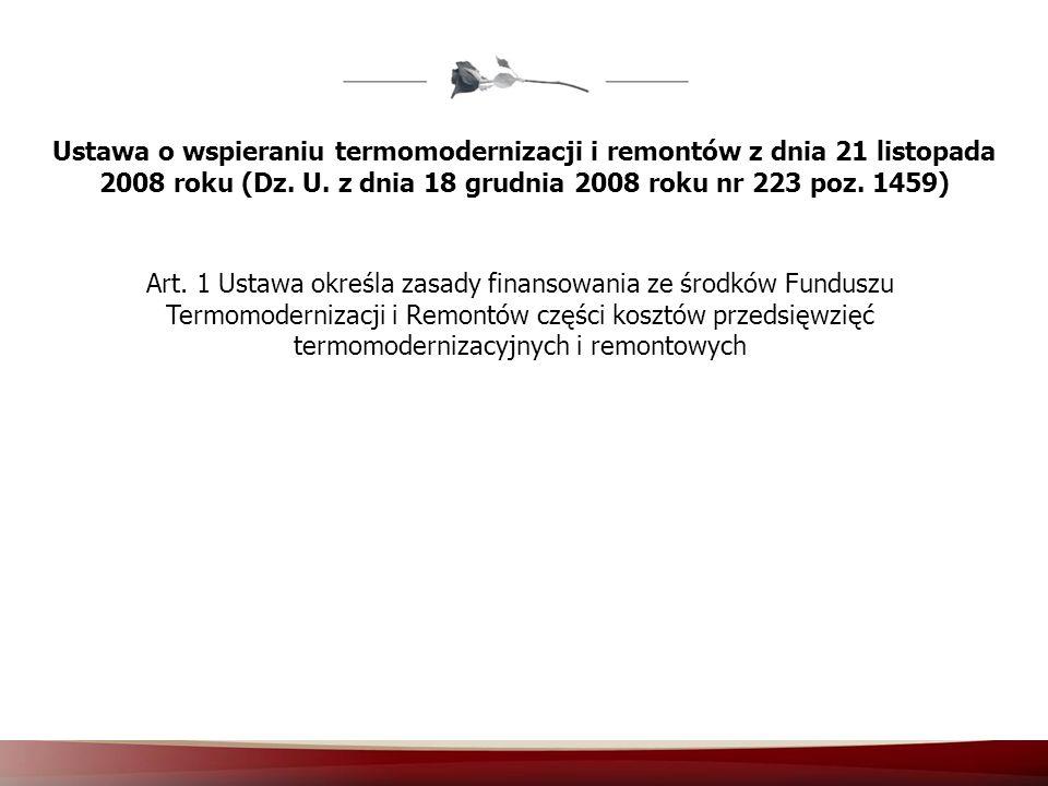 Ustawa o wspieraniu termomodernizacji i remontów z dnia 21 listopada 2008 roku (Dz. U. z dnia 18 grudnia 2008 roku nr 223 poz. 1459) Art. 1 Ustawa okr