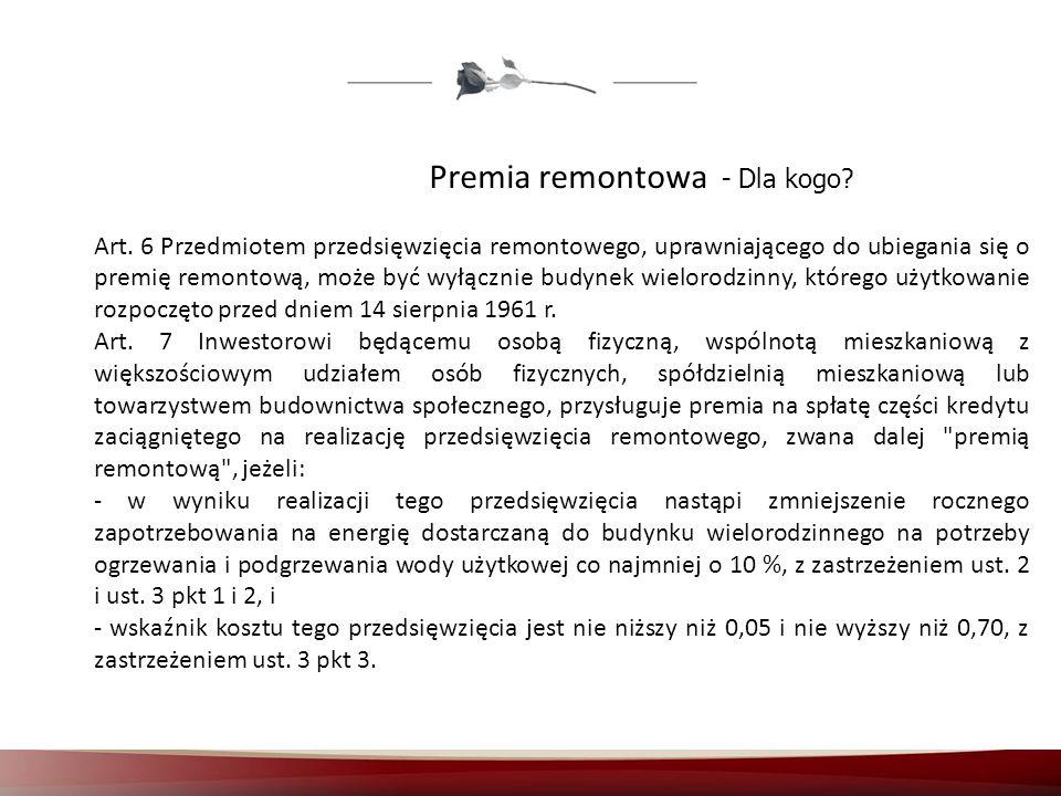 Premia remontowa - Dla kogo? Art. 6 Przedmiotem przedsięwzięcia remontowego, uprawniającego do ubiegania się o premię remontową, może być wyłącznie bu