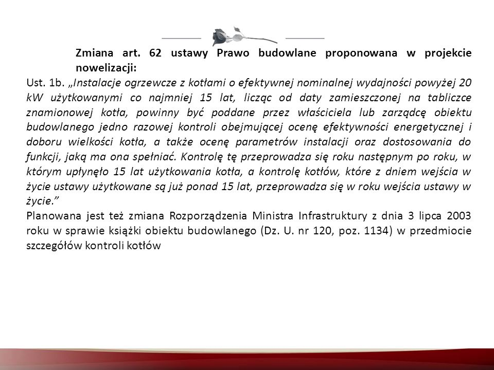 Zmiana art. 62 ustawy Prawo budowlane proponowana w projekcie nowelizacji: Ust. 1b. Instalacje ogrzewcze z kotłami o efektywnej nominalnej wydajności