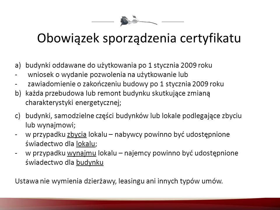Obowiązek sporządzenia certyfikatu a)budynki oddawane do użytkowania po 1 stycznia 2009 roku - wniosek o wydanie pozwolenia na użytkowanie lub - zawia