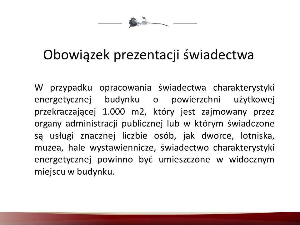 Obowiązek prezentacji świadectwa W przypadku opracowania świadectwa charakterystyki energetycznej budynku o powierzchni użytkowej przekraczającej 1.00
