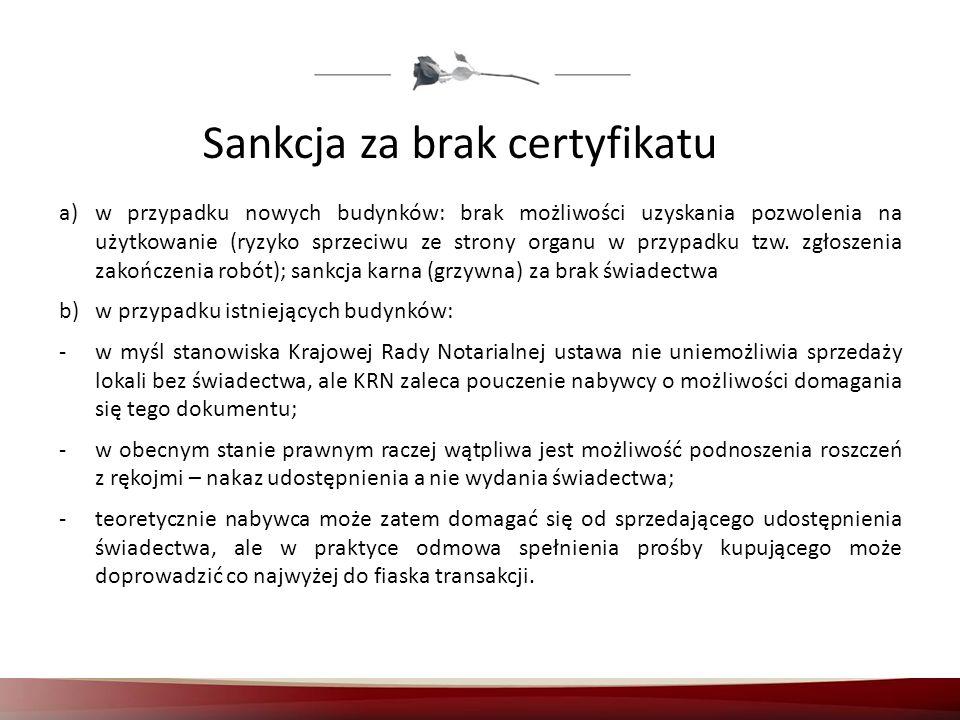 Sankcja za brak certyfikatu a)w przypadku nowych budynków: brak możliwości uzyskania pozwolenia na użytkowanie (ryzyko sprzeciwu ze strony organu w pr