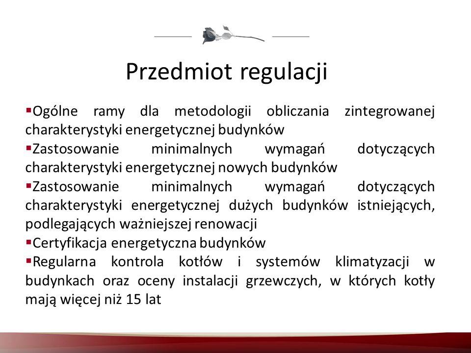 Przedmiot regulacji Ogólne ramy dla metodologii obliczania zintegrowanej charakterystyki energetycznej budynków Zastosowanie minimalnych wymagań dotyc