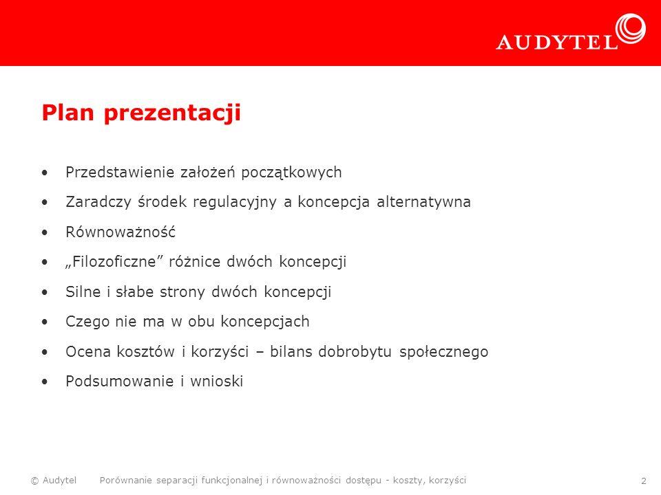 © Audytel Porównanie separacji funkcjonalnej i równoważności dostępu - koszty, korzyści 3 Audytel – o firmie Niezależna firma analityczno-audytorska w branży ICT, na rynku od 2002.