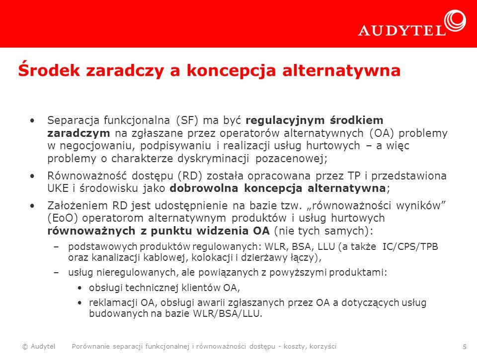 © Audytel Porównanie separacji funkcjonalnej i równoważności dostępu - koszty, korzyści 5 Środek zaradczy a koncepcja alternatywna Separacja funkcjona