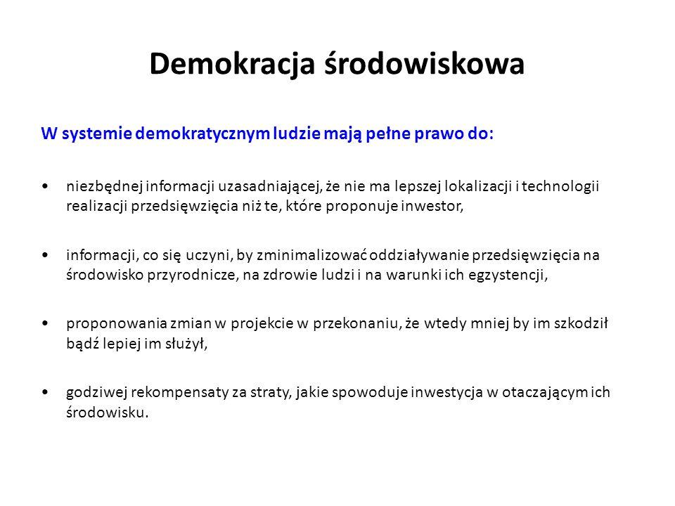 Demokracja środowiskowa W systemie demokratycznym ludzie mają pełne prawo do: niezbędnej informacji uzasadniającej, że nie ma lepszej lokalizacji i te