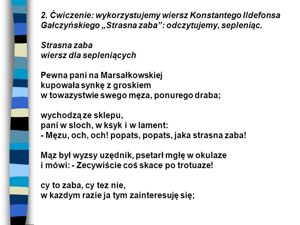 2. Ćwiczenie: wykorzystujemy wiersz Konstantego Ildefonsa Gałczyńskiego Strasna zaba: odczytujemy, sepleniąc. Strasna zaba wiersz dla sepleniących Pew