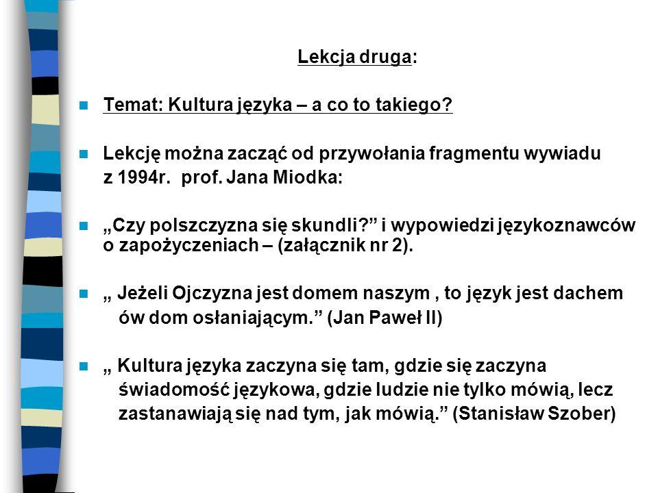 Lekcja druga: Temat: Kultura języka – a co to takiego? Lekcję można zacząć od przywołania fragmentu wywiadu z 1994r. prof. Jana Miodka: Czy polszczyzn