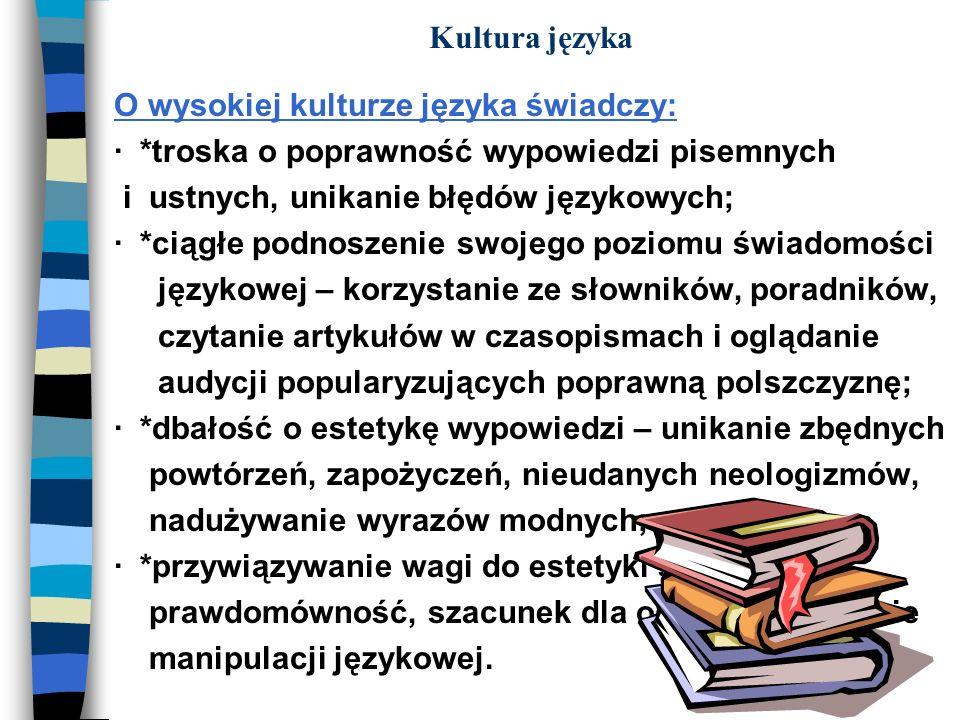 Kultura języka O wysokiej kulturze języka świadczy: · *troska o poprawność wypowiedzi pisemnych i ustnych, unikanie błędów językowych; · *ciągłe podno
