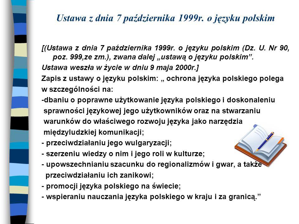 Ustawa z dnia 7 października 1999r. o języku polskim [(Ustawa z dnia 7 października 1999r. o języku polskim (Dz. U. Nr 90, poz. 999,ze zm.), zwana dal