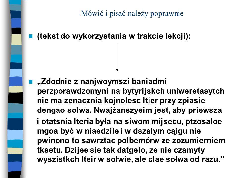Mówić i pisać należy poprawnie (tekst do wykorzystania w trakcie lekcji): Zdodnie z nanjwoymszi baniadmi perzporawdzomyni na bytyrijskch uniweretasytc